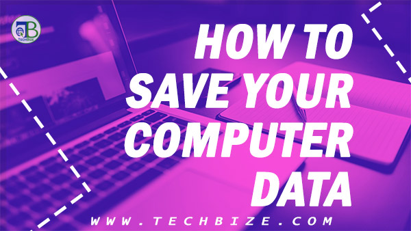 HOW TO SAVE YOUR COMPUTER DATA